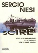 36137 - Nesi, S. - Scire'. Storia di un sommergibile e degli uomini che lo resero famoso