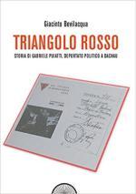 36169 - Bevilacqua, G. - Triangolo Rosso. Storia di Gabriele Puiatti, Internato Politico a Dachau