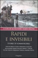 36247 - Marzo Magno, A. cur - Rapidi e invisibili. Storie di sommergibili