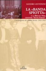 36268 - Antonini, S. - 'Banda Spiotta' e la Brigata Nera genovese 'Silvio Parodi'. Una anatomia dei crimini fascisti 1943-1945 (La)