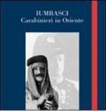 36280 - AAVV,  - Iumbasci. Carabinieri in Oriente