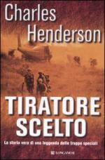 36286 - Henderson, C. - Tiratore scelto. La storia vera di una leggenda delle truppe speciali