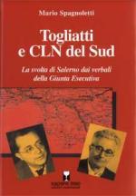 36359 - Spagnoletti, M. - Togliatti e CLN del Sud. La svolta di Salerno dai verbali della giunta esecutiva