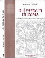 36460 - Del Valli, R. - Collezione Storica 02: Gli eserciti di Roma dalla fondazione alla caduta dell'Impero
