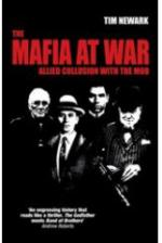 36463 - Newark, T. - Mafia at War. Allied Collusion With the Mob (The)