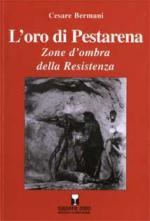 36468 - Bermani, C. - Oro di Pestarena. Zone d'ombra della Resistenza (L')