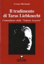36469 - Bermani, C. - Tradimento di Taras Liebknecht. Comandante della Volante Azzurra (Il)