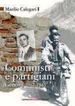 36479 - Calegari, M. - Comunisti e partigiani. Genova 1942-1945