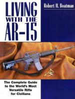 36502 - Boatman, R.H. - Living with the AR-15. The Complete Guide to the World's Most Versatile Rifle for Civilians