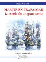 36540 - Gonzalez, M. - Barlovento 10: Martir en Trafalgar. La estela de un gran navio