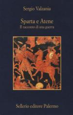 36638 - Valzania, S. - Sparta e Atene. Il racconto di una guerra