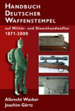 36711 - Wacker-Goertz, A.-J. - Handbuch deutscher Waffenstempel auf Militaer- und Diensthandwaffen 1871-2000