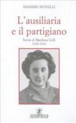 36712 - Novelli, M. - Ausiliaria e il partigiano. Storia di Marilena Grill 1928-1945 (L')
