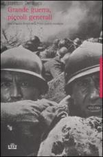 36762 - Del Boca, L. - Grande guerra, piccoli generali. Una cronaca feroce della Prima Guerra Mondiale