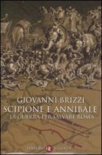 36796 - Brizzi, G. - Scipione e Annibale. La guerra per salvare Roma