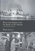 36811 - Lavery, B. - River-class Frigates and the Battle of the Atlantic. A Technical and Social History