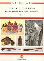 36823 - De Bernardin, A. - Reperti di guerra. Guida al Museo di Passo Fedaia - Marmolada Vol 2