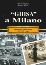 36957 - Ogliari-Di Bari, F.-R. - Ghisa a Milano. Storia della Polizia Locale dal 1860 ad oggi
