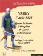 36987 - Gaillard-Tardy, P.-H. - Batailles Oubliees 06: Varey 7 aout 1325. La Guerre de Cent Ans entre la Savoie, le Dauphine' et Geneve