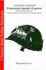 37008 - Damiani, V. - Professione reporter di guerra. Da Russell ad Al-Jazeera. Storie, analisi ed evoluzione di un mestiere difficile