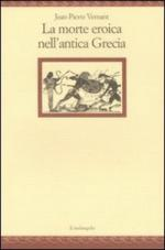 37288 - Vernant, J.P. - Morte eroica nell'antica Grecia (La)