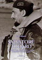 37509 - Bianchi, G. - Salvatore Todaro. La storia di uno dei piu' audaci e umani Comandanti di Sommergibili