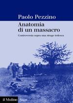 37514 - Pezzino, P. - Anatomia di un massacro. Controversia sopra una strage tedesca