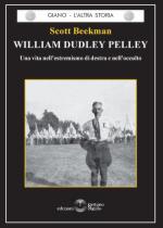 37581 - Beekman, S. - William Dudley Pelley. Una vita nell'estremismo di destra e nell'occulto