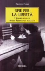37706 - Fucci, F. - Spie per la liberta'. I servizi segreti della Resistenza italiana