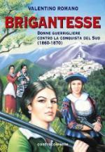 37709 - Romano, V. - Brigantesse. Donne guerrigliere contro la conquista del Sud (1860-1870)