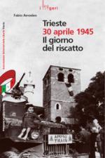 37806 - Amodeo, F. - Trieste 30 aprile 1945. Il giorno del riscatto