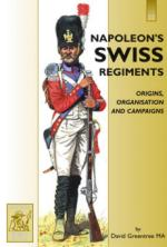 37819 - Greentree, D. - Napoleon's Swiss Regiments. Origins, Organisation and Campaigns