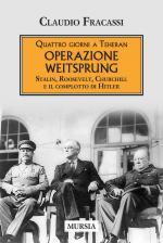 37825 - Fracassi, C. - Quattro giorni a Teheran. Operazione Weitsprung. Stalin, Roosevelt, Churchill e il complotto di Hitler