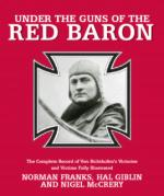 38181 - Franks-Giblin-McCrery, N.-H.-N. - Under the Guns of the Red Baron. The Complete Record of von Richthofen's Victories and Victims. Fully Illustrated