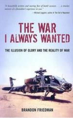 38203 - Friedman, B. - War I Always Wanted. The Illusion of Glory and the Reality of War (The)