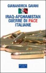 38243 - Gaiani, G. - Iraq-Afghanistan guerre di pace italiane