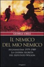 38246 - Crile, G. - Nemico del mio nemico. Afghanistan 1979-1989. La guerra segreta del deputato Wilson (Il)