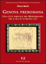 38248 - Melli, P. - Genova preromana. Una citta' portuale del Mediterraneo tra il VII e il III secolo a.C.