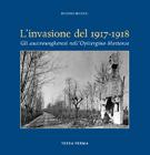 38286 - Bucciol, E. - Invasione del 1917-1918. Gli Austroungheresi nell'Opitergino-Mottense (L')