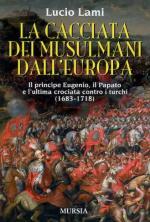 38326 - Lami, L. - Cacciata dei musulmani dall'Europa. Il principe Eugenio, il Papato e l'ultima crociata contro i Turchi 1683-1718 (La)