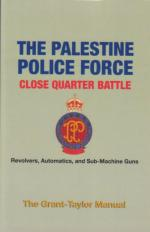 38375 - Grant Taylor, L.H. - Palestine Police Force Close Quarter Battle. Revolver, automatics, and Sub-Machine-Guns (The)