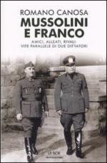 38394 - Canosa, R. - Mussolini e Franco. Amici, alleati, rivali: vite parallele di due dittatori