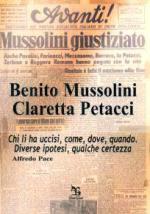 38396 - Pace, A. - Benito Mussolini, Claretta Petacci. Chi li ha uccisi, come, dove, quando. Diverse ipotesi, qualche certezza