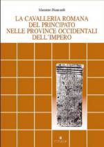 38397 - Biancardi, M. - Cavalleria romana del Principato nelle Province Occidentali (La)