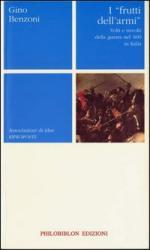 38415 - Benzoni, G. - Frutti delle armi. Volti e risvolti della guerra del 600 in Italia (I)
