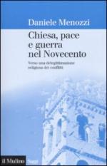 38471 - Menozzi, D. - Chiesa, pace e guerra nel Novecento. Verso una delegittimazione religiosa dei conflitti