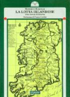 38473 - Martelli, M. - Lotta irlandese. Una storia di liberta' (La)