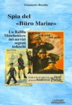 38515 - Bordin, G. - Spia del 'Buro Marine'. Un Balilla Moschettiere nei servizi segreti tedeschi