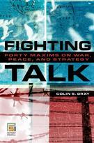 38616 - Gray, C.S. - Fighting Talk. Forty Maxims on War, Peace and Strategy
