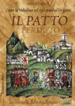 38627 - Foppoli, M. - Patto perduto. Come la Valtellina nel 1512 si uni' ai Grigioni. Storia del Patto di Teglio (Il)